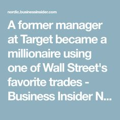 A former manager at Target became a millionaire using one of Wall Street's favorite trades - Business Insider Nordic