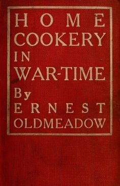 Home Cookery In War-Time By Ernest Oldmeadow - (1915) - (archive)