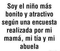 Segun mi mamá, mi tia y mi abuela...!
