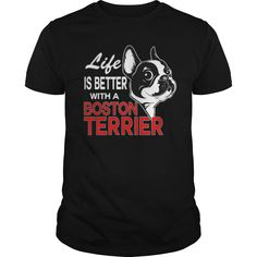 Limited Edition Life Is Better With A BOSTON TERRIER