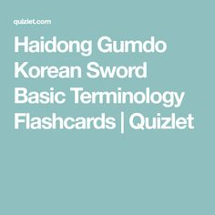 Haidong Gumdo Korean Sword Basic Terminology Flashcards Quizlet