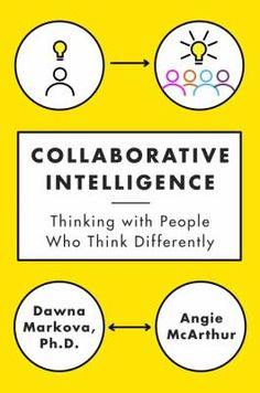 "Markova, Dawna. ""Collaborative intelligence: thinking with people who think differently"". New York: Spiegel & Grau, 2015. Location: 12.21-MAR IESE Library Barcelona"