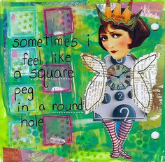 """mixed media journal page by sandee - """"sometimes i feel like a square peg in a round hole.""""  --  yeah, me too!!"""