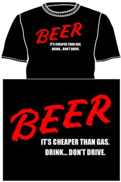 BEER IS NOW CHEAPER THAN GAS, DRINK, DON'T DRIVE!!! HAHAHA