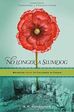 No Longer a Slumdog: Bringing Hope to Children in Crisis by K. P. Yohannan http://www.amazon.com/dp/1595890653/ref=cm_sw_r_pi_dp_wlkawb1H82RN8