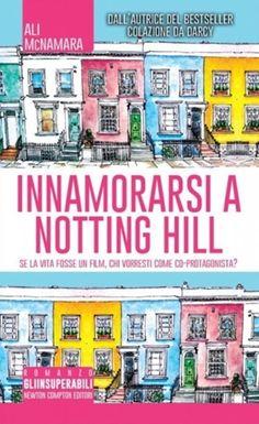 Recensione Innamorarsi a Notting Hill L'autore Ali McNamara è un'autrice inglese di grande successo e la sua storia sembra davvero tratta da un film: all'i