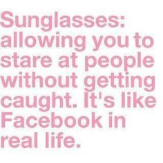 Just remember, your glasses must be really dark...