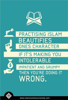 """The Prophet (pbuh) said, """"Righteousness is good character."""" (Sahih Muslim) Actions speak louder than words, as they say. So by treating people well we become living proof of the truth of the Message of Islam and its Messenger. Dr. Bilal Philips"""