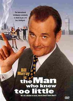 The Man Who Knew Too Little...this is my favorite Bill Murray movie ever!!
