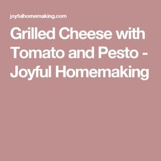 Grilled Cheese with Tomato and Pesto - Joyful Homemaking