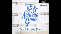 How to Set and Achieve Goals by Terri Savelle Foy