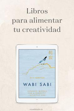 7 libros para alimentar tu creatividad Wabi Sabi, Book Club Books, Books To Read, My Books, Apothecary Jars Decor, Perfectly Imperfect, Mindfulness, Wisdom, Songs