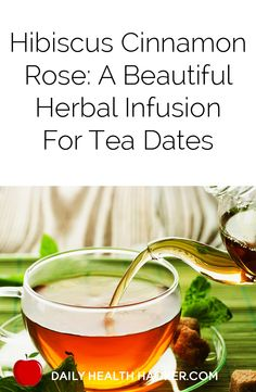 Hibiscus Cinnamon Rose A Beautiful Herbal Infusion for Tea Dates