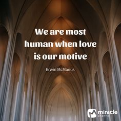 We are most human when love is our motive - Erwin McManus Erwin Mcmanus, Wit And Wisdom, Christian Quotes, Channel, Inspirational Quotes, Love, Words, Life Coach Quotes, Amor