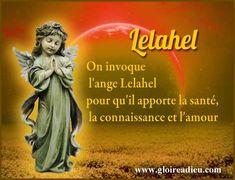 Il faut prier et invoquer l'ange Lelahel pour qu'il apporte la santé, la connaissance et l'amour et demander sa protection contre les personnes trop ambitieuses, les hypocrites, les manipulateurs. www.gloireadieu.com