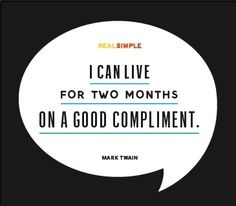 Find ways to compliment others and make their day! (Be truthful. Don't just make something up. ;) ) What encouragement a good compliment can do!