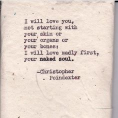 I will love madly first, your naked soul. The Universe and Her, and I poem #158, by Christopher Poindexter.