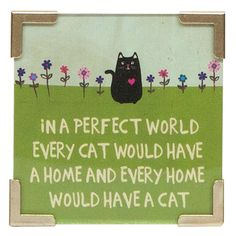 """""""Cat Perfect World"""" Corner Magnet - Corner magnets feature artwork stating """"In a perfect world, every home would have a cat, and every cat would have a home"""" and is embellished with metal corners. Each one has a strong magnet but also a built in easel for tabletop display."""