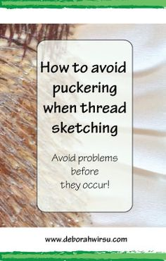 How to avoid puckering when thread sketching -avoid thread painting problems before they occur - Deborah Wirsu Textile Artist Freehand Machine Embroidery, Free Motion Embroidery, Free Machine Embroidery, Free Motion Quilting, Machine Quilting, Embroidery Ideas, Embroidery Stitches, Hand Embroidery, Quilting Thread