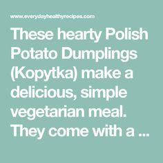 These hearty Polish Potato Dumplings (Kopytka) make a delicious, simple vegetarian meal. They come with a super easy to make mushroom sauce. Vegetarian Meal, Vegetarian Recipes Easy, Soup Recipes, Sauerkraut Soup Recipe, Mushroom Sauce, Dumplings, Super Easy, Stuffed Mushrooms, Potatoes