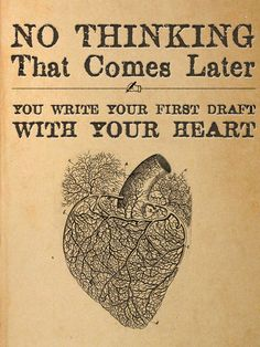 No thinking. That comes later. You write your first draft with your heart. #writer #amwriting #writing