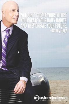 """You don't create your future. You create your daily habits and they create your future."" —Randy Gage"