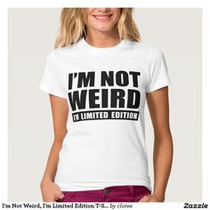 I'm Not Weird, I'm Limited Edition T-Shirt Tumblr. #tumblr #zazzle #polyvore #fashionblogger #streetstyle #inspiration #hipster #teen