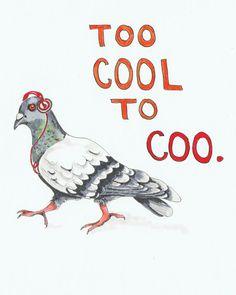 "Pigeon Watercolor Print, Too Cool To Coo.  Original bird art via Yankee Dime Creations on Etsy. 8x10"" print $22"