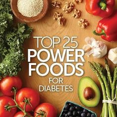 Top 25 Power Foods for Diabetes Including these extra-healthy power foods in your diet will help you meet your nutritional needs as well as ... #diabeticliving
