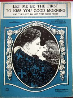 """""""Let Me Be the First to Kiss You Good Morning (And the Last to Kiss You Good Night)"""" ~ 1920s Sheet music cover."""