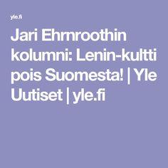 Jari Ehrnroothin kolumni: Lenin-kultti pois Suomesta! | Yle Uutiset | yle.fi