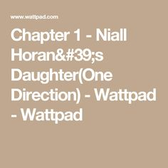 Chapter 1 - Niall Horan's Daughter(One Direction) - Wattpad - Wattpad