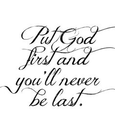 Put God first and you'll never be last  ~~I Love the Bible and Jesus Christ, Christian Quotes and verses.