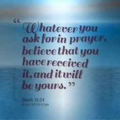 Whatever you ask for in prayer, believe that you have received it, and it will be yours. (Mark 11:24) Whatever Quotes, Prayer Quotes, Song Quotes, True Quotes, Bible Quotes, True Sayings, Motivational Quotes, Sending Prayers, Christian Prayers