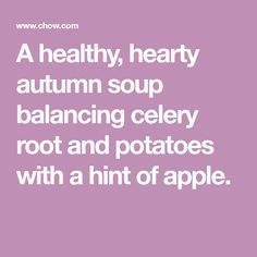 A healthy, hearty autumn soup balancing celery root and potatoes with a hint of apple.