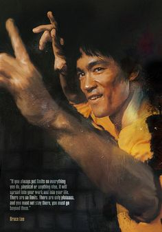 """""""If you always put limits on everything you do, physical or anything else, it will spread into your work and into your life. There are no limits. There are only plateaus, and you must not stay there, you must go beyond them."""" ~Bruce Lee"""
