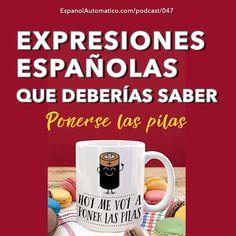 047- Expresiones españolas para triunfar: ponerse las pilas