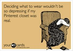 Deciding what to wear wouldn't be so depressing if my Pinterest closet was real.