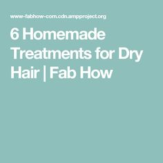 6 Homemade Treatments for Dry Hair | Fab How