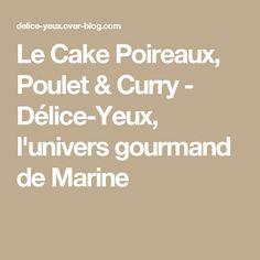 Le Cake Poireaux, Poulet & Curry - Délice-Yeux, l'univers gourmand de Marine