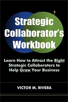 Strategic Collaborator's Workbook: Learn How to Attract the Right Strategic Collaborators to Help Grow Your Business by Victor M Rivera http://www.amazon.com/dp/B00Y79WH6U/ref=cm_sw_r_pi_dp_.NOPvb0PKJ0X6