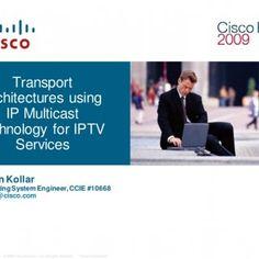 Transport architectures using IP Multicast technology for IPTV Services Stefan Kollar Consulting System Engineer, CCIE #10668 skollar@cisco.com Presentation. http://slidehot.com/resources/transport-architectures-using-ip-multicast-technology-for.32429/