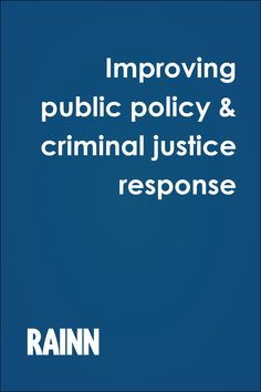 b6d6474566 RAINN s policy team works at the federal and state level to improve the  criminal justice system