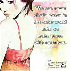 We can never obtain peace in the outer world until we make peace with ourselves. ~14th Dalai Lama _More fantastic quotes on: https://www.facebook.com/SilverLiningOfYourCloud  _Follow my Quote Blog on: http://silverliningofyourcloud.wordpress.com/