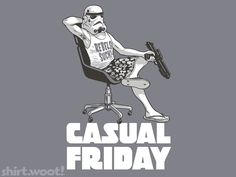 Casual Friday. Ready for Friday.