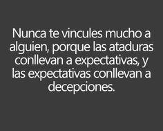 Las ataduras conllevan a expectativas, y las expectativas conllevan a decepciones. #frases #expectativas #decepciones