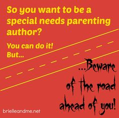 So you want to be a special needs parenting author? You can do it! But... here's some words of warning about the road ahead. http://brielleandme.net/can-special-needs-parenting-author-2/