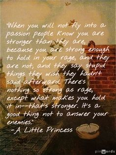 A Little Princess, quote to live by...took a long time to learn this lesson and it is still a daily battle