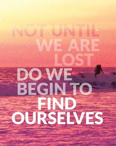 Not until we are lost...