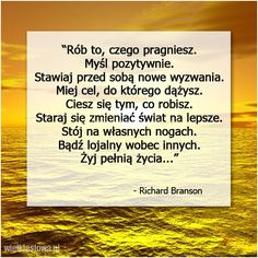 Rób to, czego pragniesz… Richard Branson, Motto, Proverbs, Depression, Advice, Thoughts, Humor, Quotes, Life